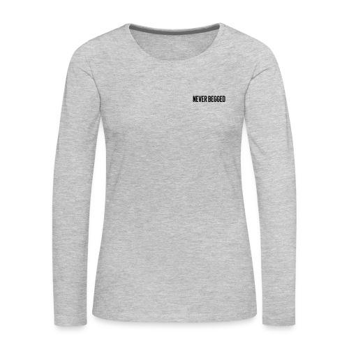 Never Begged - Women's Premium Long Sleeve T-Shirt