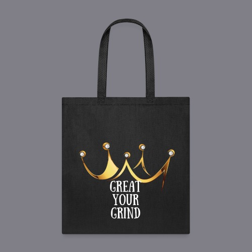 Great Your Grind Tote  - Tote Bag