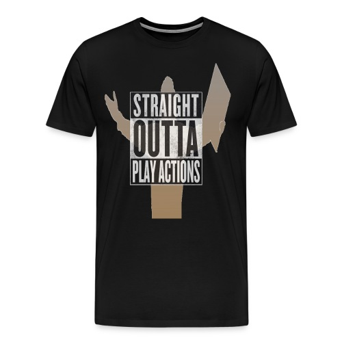 Straight Outta Play Actions  - Men's Premium T-Shirt