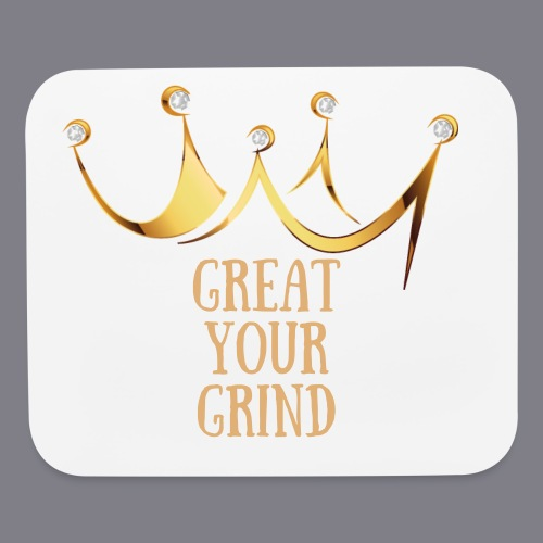 Great Your Grind Mouse Pad  - Mouse pad Horizontal