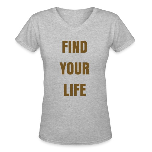 FIND YOUR LIFE GOLD - Women's V-Neck T-Shirt