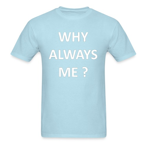 Why Always Me - Men's T-Shirt