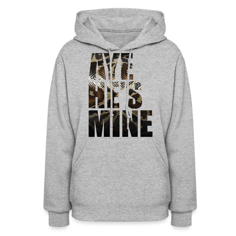 Aye He S Mine Hoodie Spreadshirt