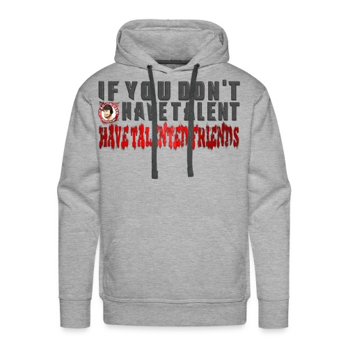 If You Don't Have Talent... - Men's Premium Hoodie