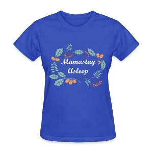 MamaStay Asleep - Women's T-Shirt
