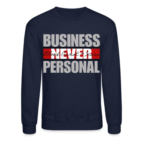 Business Never Personal-  BSY Clothing (Gray letters) - Crewneck Sweatshirt