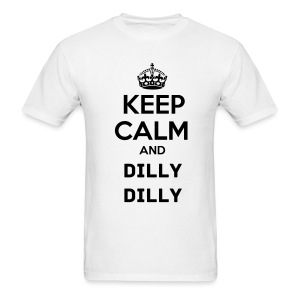 Keep Calm  & Dilly Dilly - Men's T-Shirt