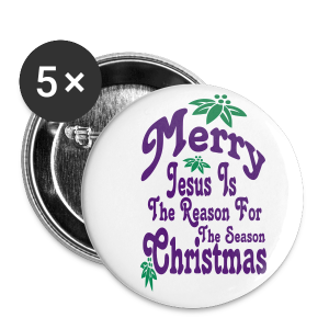 Merry Christmas Jesus is the reason.... - Large Buttons