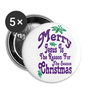 Merry Christmas Jesus is the reason.... - Small Buttons