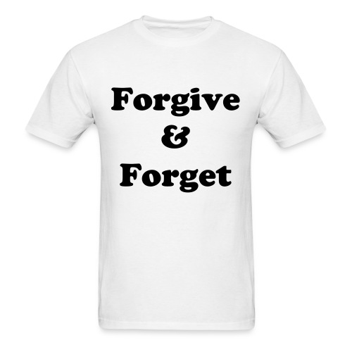 Forgive and Forget - Men's T-Shirt