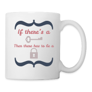 Mugs & Drinkware ~ Coffee/Tea Mug ~ Front&Back If There's A Key...