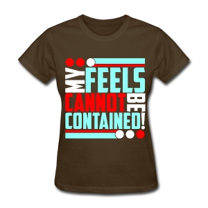 Feels Cannot Be Contained! (Circles) - Women's T-Shirt