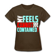 Women's T-Shirts ~ Women's T-Shirt ~ Feels Cannot Be Contained!