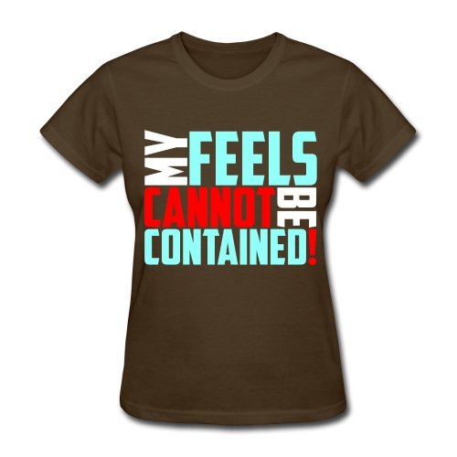 Feels Cannot Be Contained! - Women's T-Shirt