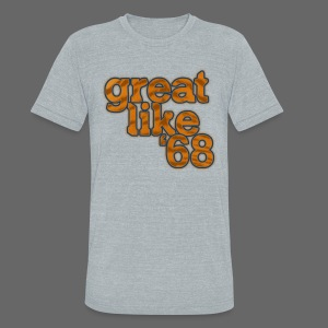 Great like '68 - Unisex Tri-Blend T-Shirt by American Apparel