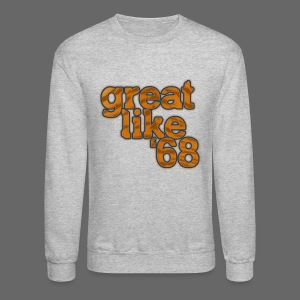 Great like '68 - Crewneck Sweatshirt