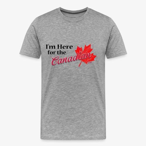 I'm Here for the Canadian Tee-Light Gray - Men's Premium T-Shirt
