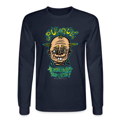 Pulque 4 President (Mens Long Sleeve) - Men's Long Sleeve T-Shirt