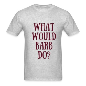 What Would Barb Do? - Men's T-Shirt