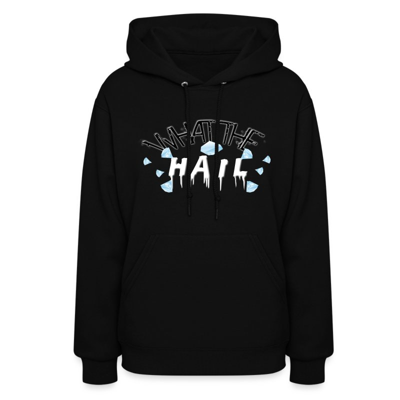 What the Hail?! Hoodie - Female's - Women's Hoodie