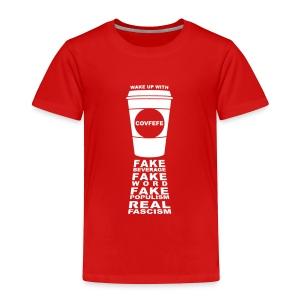 * Covfefe Coffee : Fake Populism Real Fascism *  - Toddler Premium T-Shirt