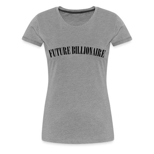 Future Billionaire Women's Tee  - Women's Premium T-Shirt