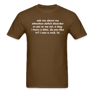 T-Shirts ~ Men's T-Shirt ~ THE ORIGINAL & OFFICIAL ask me about my attention deficit disorder or pie or my cat. a dog. i have a bike. do you like tv? i saw a rock. hi