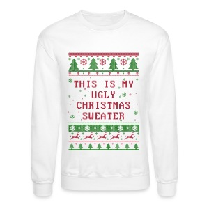 This is My Ugly Christmas Sweater TEE  (White) - Crewneck Sweatshirt