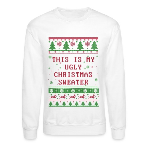 This is My Ugly Christmas Sweater TEE  (White) - Crewneck Sweatshirt