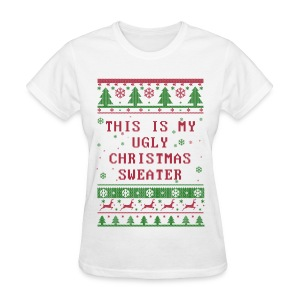 This is My Ugly Christmas Sweater Women's TEE  (White) - Women's T-Shirt