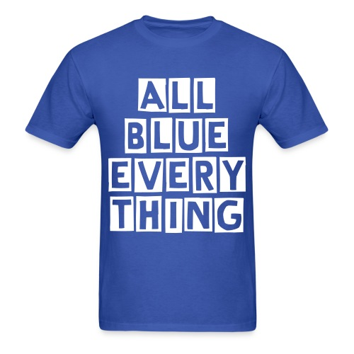 ALL BLUE EVERYTHING - Men's T-Shirt