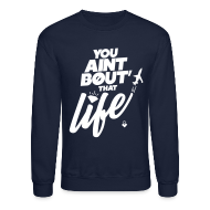 Long Sleeve Shirts ~ Men's Crewneck Sweatshirt ~ You Ain't Bout That Life - Mens Crewneck