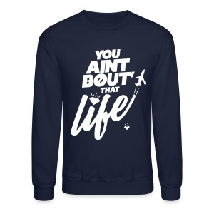 You Ain't Bout That Life - Mens Crewneck - Crewneck Sweatshirt