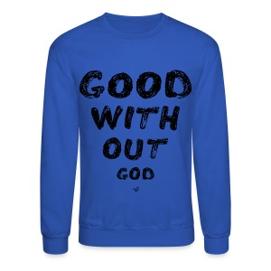 GOOD WITHOUT god by Tai's Tees - Crewneck Sweatshirt