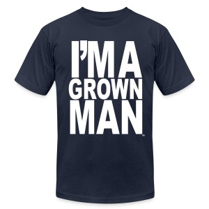 I'm a Grown Man™ - Men's T-Shirt by American Apparel