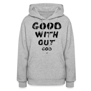 GOOD WITHOUT god by Tai's Tees - Women's Hoodie