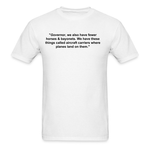 Governor, we also have fewer horses and bayonets. 47% Matter - Men's T-Shirt