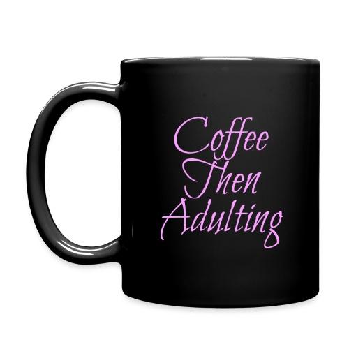 Coffee Then Adulting Mug - Full Color Mug