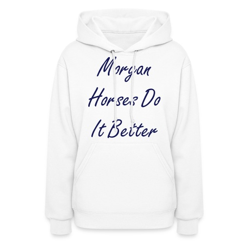 Morgan Horses Do It Better Hoodie  - Women's Hoodie
