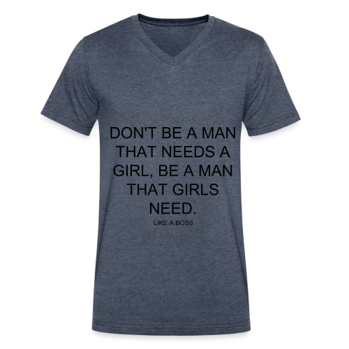 dont be a  man that needs a girl be a man that girls need. - Men's V-Neck T-Shirt by Canvas