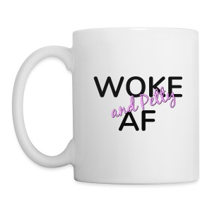 WOKE and Petty AF Coffee Mug - Coffee/Tea Mug