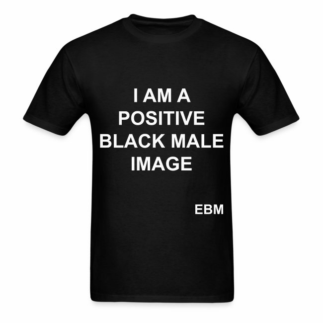 Empowered Black Male T Shirts By Lahart I Am A Positive Black Male