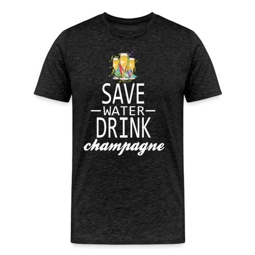 Save Water Drink Champagne - Men's Premium T-Shirt