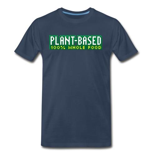 PLANT-BASED 100% Whole Food - Men's Premium T-Shirt