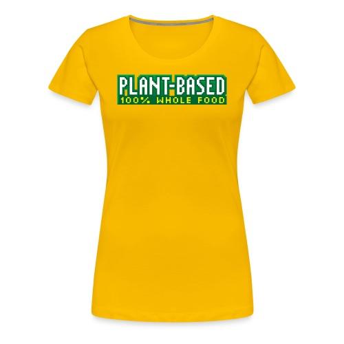 PLANT-BASED 100% Whole Food - Women's Premium T-Shirt