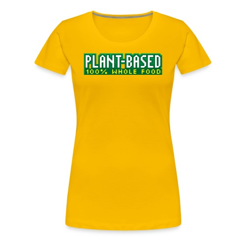 PLANT-BASED 100% Whole Food - Women's Premium T-Shirt