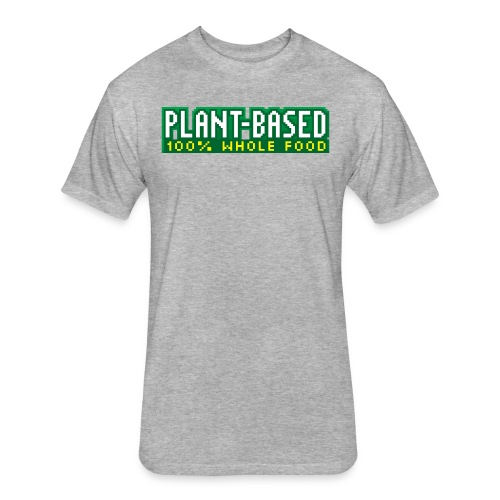 PLANT-BASED 100% Whole Food - Fitted Cotton/Poly T-Shirt by Next Level