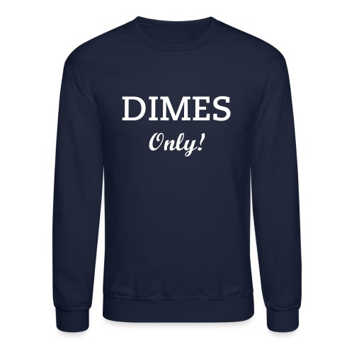 Dimes Only (Exclusive) - Crewneck Sweatshirt