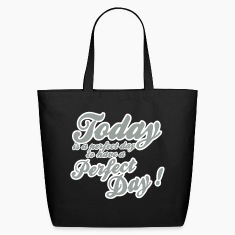 today is a perfect day Bags
