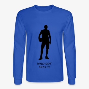 Who Got Next!!! - Men's Tee - Men's Long Sleeve T-Shirt